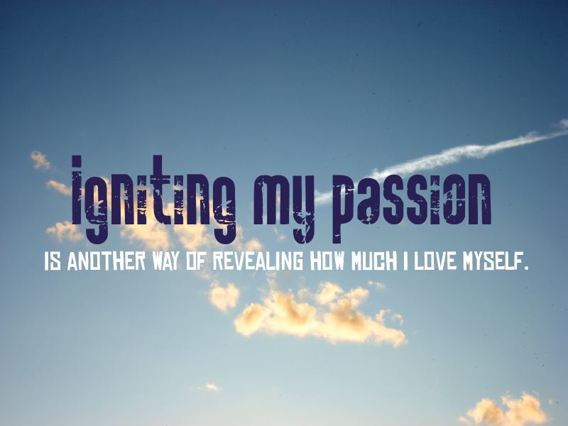 igniting my passion