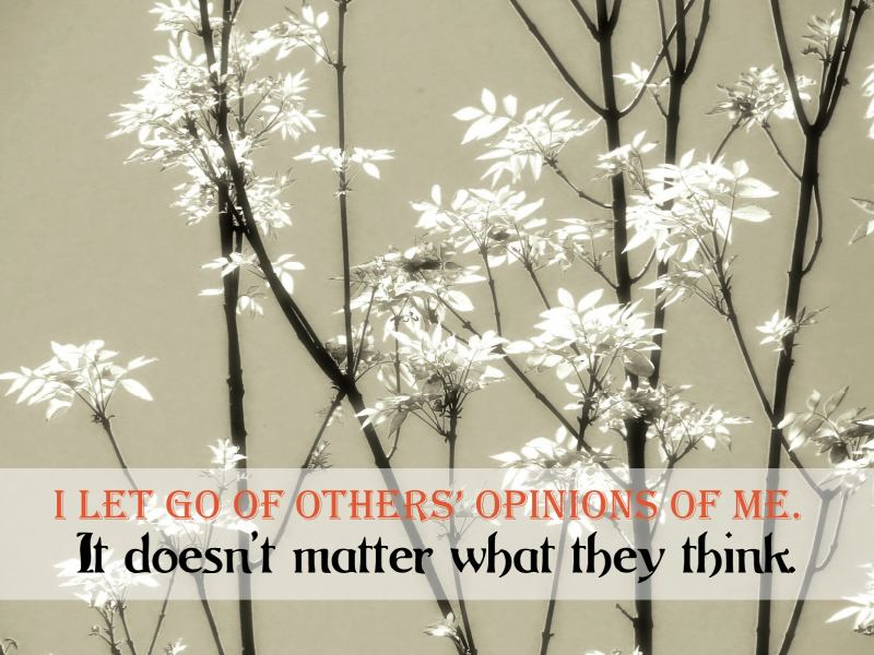 I Let Go Of Other's Opinions Of Me