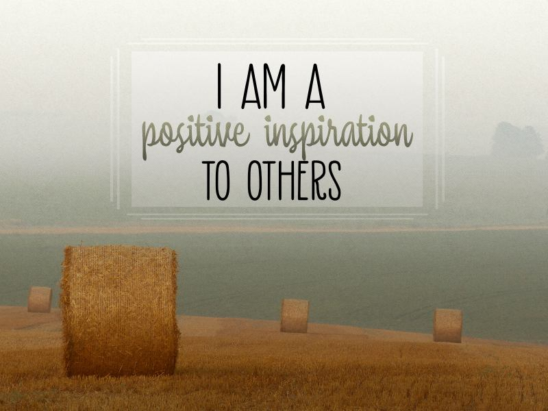 I am a positive inspiration to others